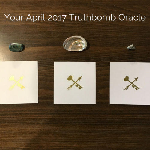 your april 2017 truthbomb oracle